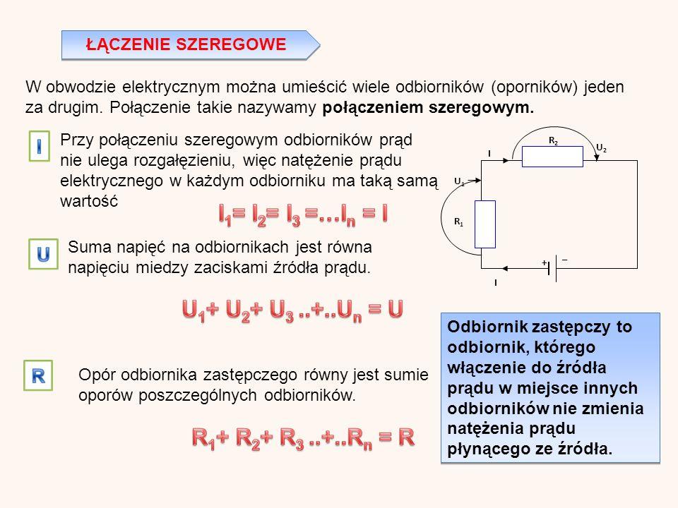 ŁĄCZENIE SZEREGOWE W obwodzie elektrycznym można umieścić wiele odbiorników (oporników) jeden za drugim.