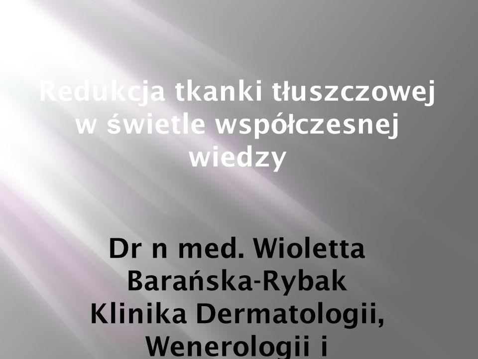 Redukcja tkanki t ł uszczowej w ś wietle wspó ł czesnej wiedzy Dr n med.