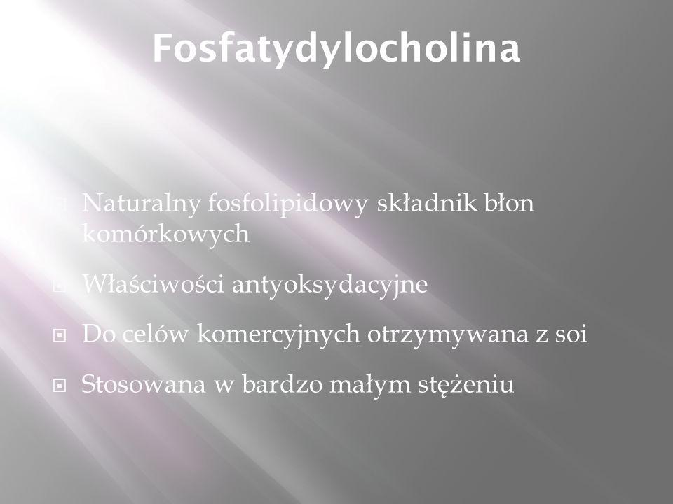 Fosfatydylocholina  Naturalny fosfolipidowy składnik błon komórkowych  Właściwości antyoksydacyjne  Do celów komercyjnych otrzymywana z soi  Stosowana w bardzo małym stężeniu