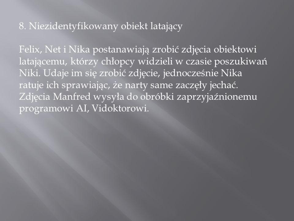 8. Niezidentyfikowany obiekt latający Felix, Net i Nika postanawiają zrobić zdjęcia obiektowi latającemu, którzy chłopcy widzieli w czasie poszukiwań