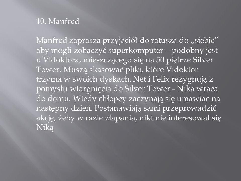 """10. Manfred Manfred zaprasza przyjaciół do ratusza do """"siebie"""" aby mogli zobaczyć superkomputer – podobny jest u Vidoktora, mieszczącego się na 50 pię"""