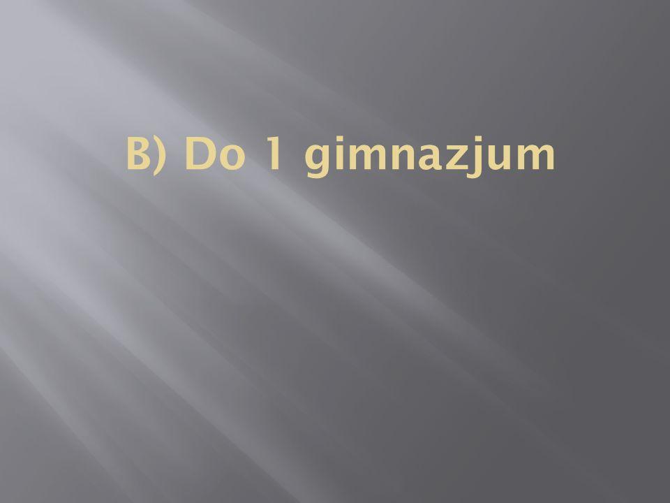 B) Do 1 gimnazjum