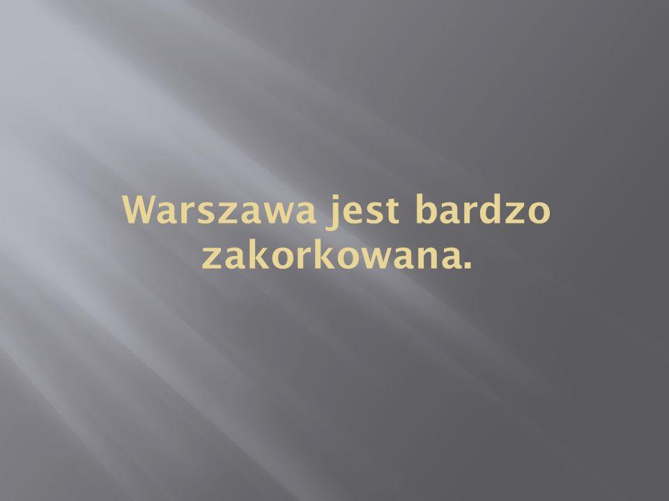Warszawa jest bardzo zakorkowana.