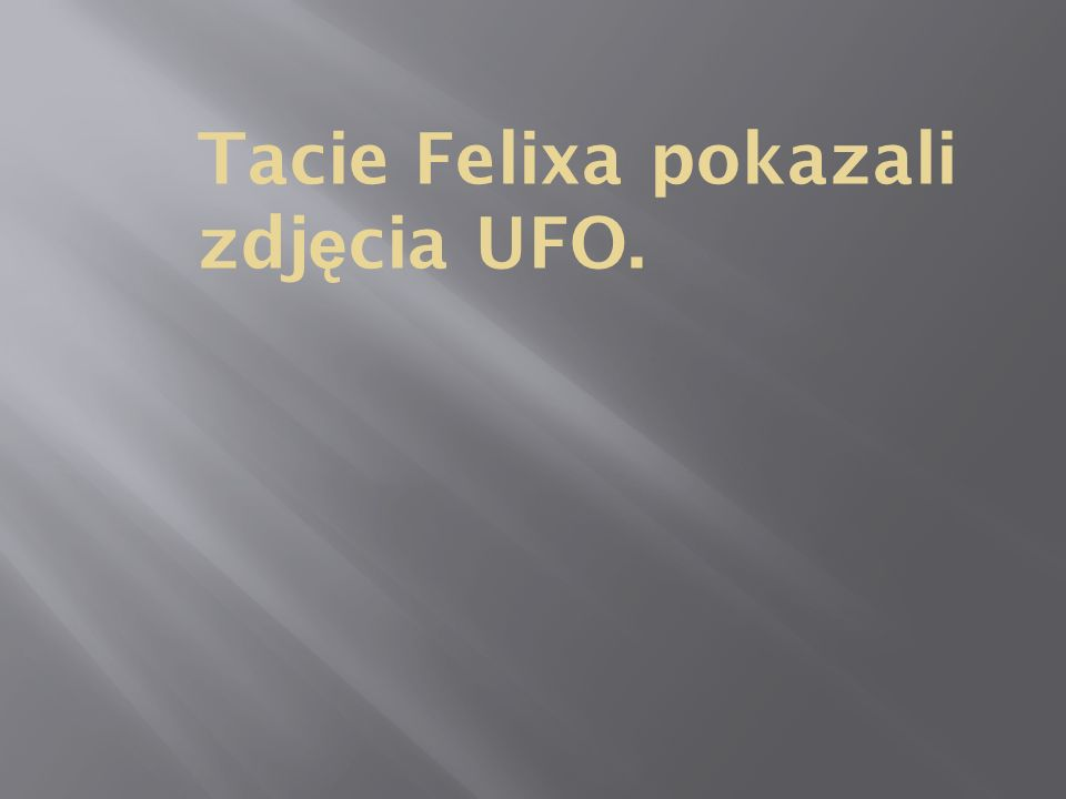Tacie Felixa pokazali zdj ę cia UFO.
