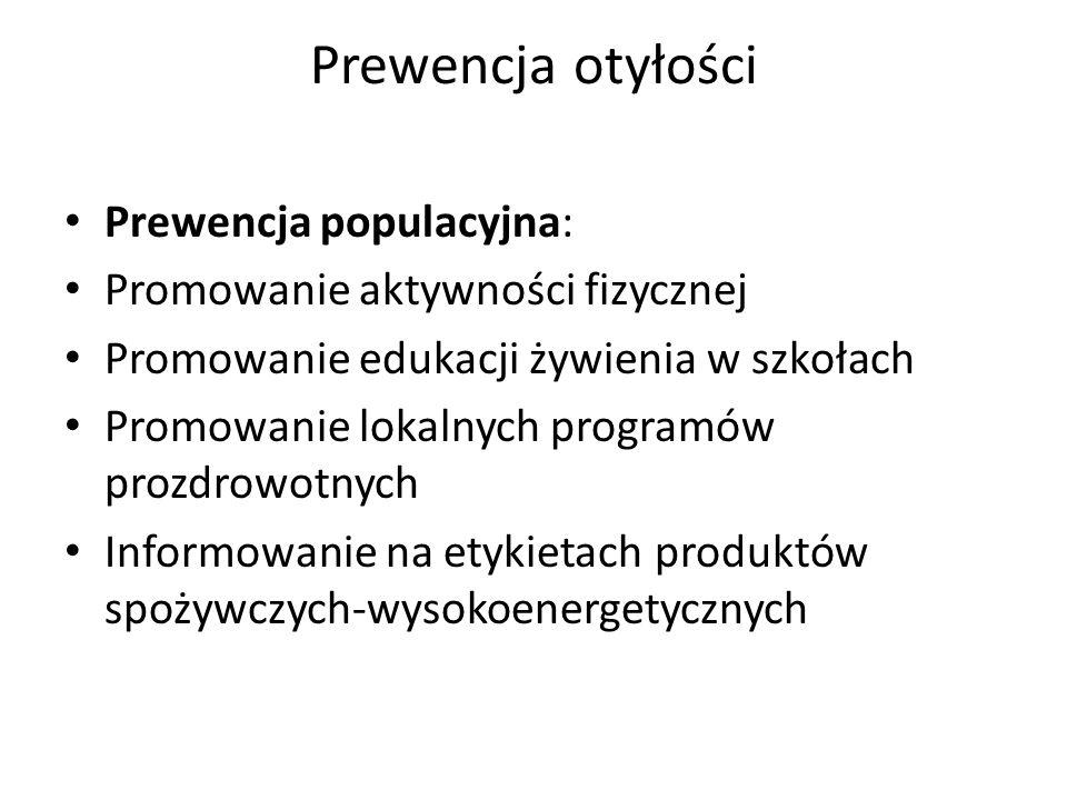 Prewencja otyłości Prewencja populacyjna: Promowanie aktywności fizycznej Promowanie edukacji żywienia w szkołach Promowanie lokalnych programów prozdrowotnych Informowanie na etykietach produktów spożywczych-wysokoenergetycznych