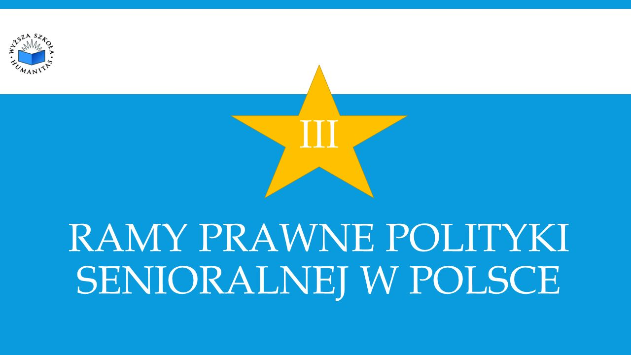 III RAMY PRAWNE POLITYKI SENIORALNEJ W POLSCE