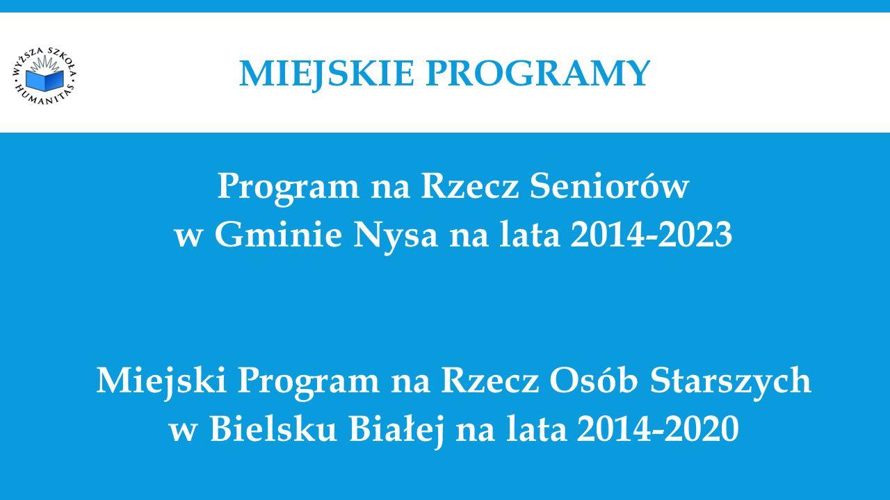 MIEJSKIE PROGRAMY Program na Rzecz Seniorów w Gminie Nysa na lata 2014-2023 Miejski Program na Rzecz Osób Starszych w Bielsku Białej na lata 2014-2020