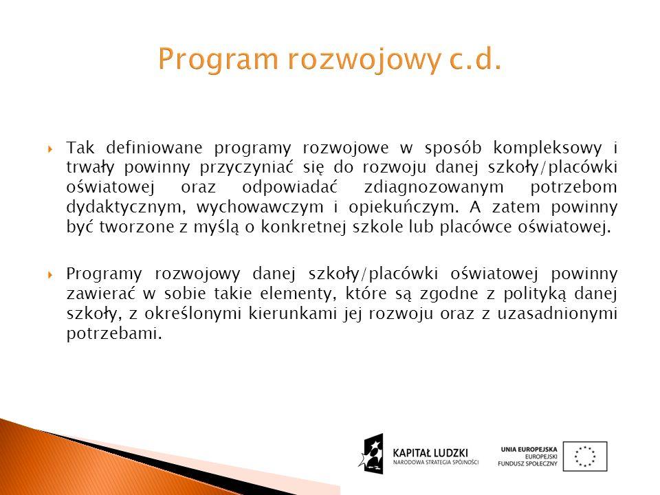  Tak definiowane programy rozwojowe w sposób kompleksowy i trwały powinny przyczyniać się do rozwoju danej szkoły/placówki oświatowej oraz odpowiadać zdiagnozowanym potrzebom dydaktycznym, wychowawczym i opiekuńczym.