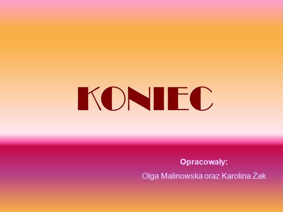 KONIEC Opracowały: Olga Malinowska oraz Karolina Żak