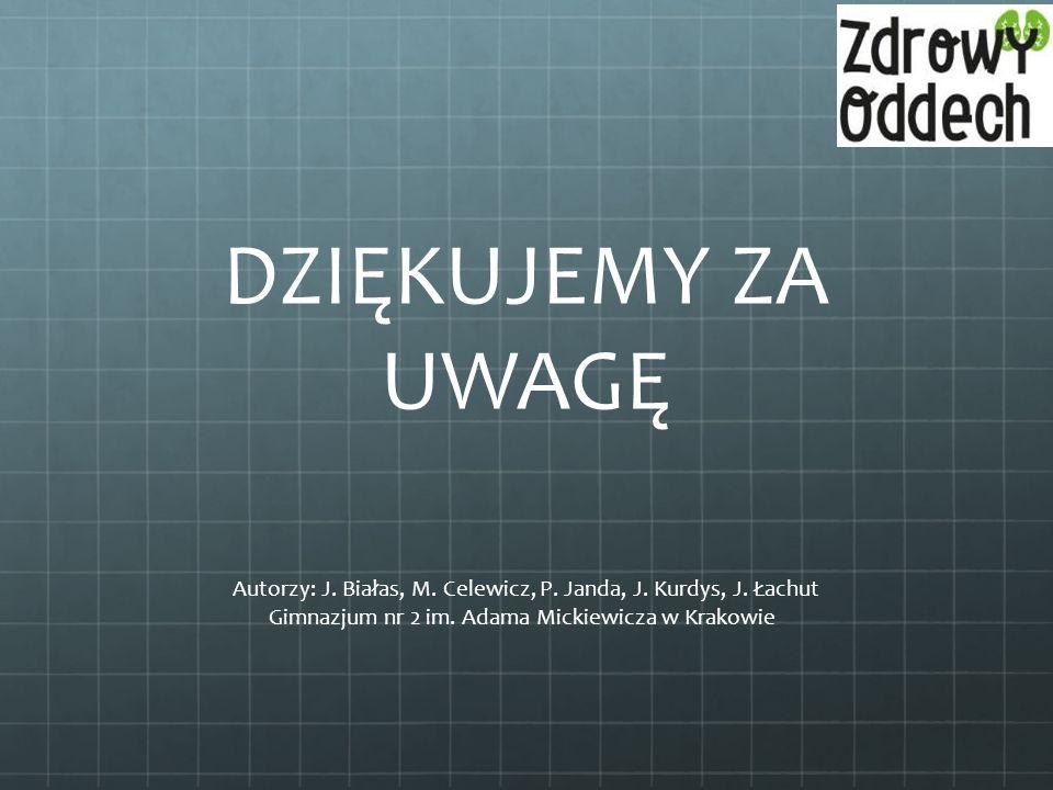 DZIĘKUJEMY ZA UWAGĘ Autorzy: J. Białas, M. Celewicz, P. Janda, J. Kurdys, J. Łachut Gimnazjum nr 2 im. Adama Mickiewicza w Krakowie