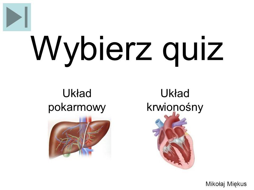 Wybierz quiz Układ pokarmowy Układ krwionośny Mikołaj Miękus