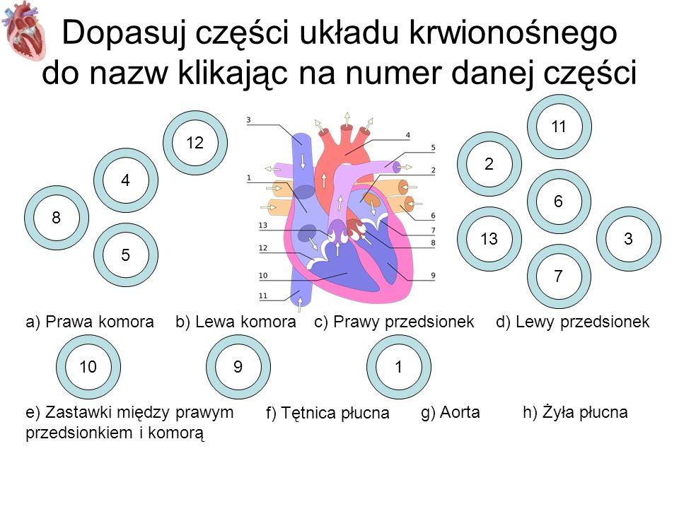 Dopasuj części układu krwionośnego do nazw klikając na numer danej części a) Prawa komorab) Lewa komorac) Prawy przedsionekd) Lewy przedsionek 110 8 4