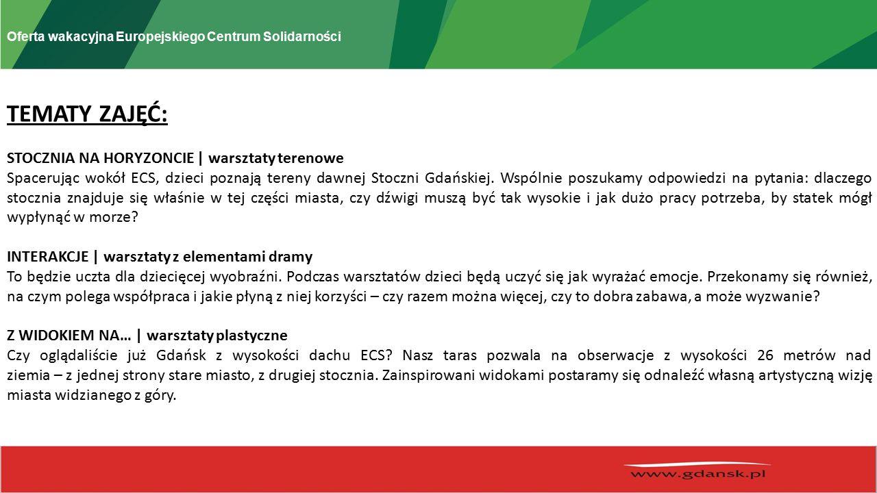 Oferta wakacyjna Europejskiego Centrum Solidarności TEMATY ZAJĘĆ: STOCZNIA NA HORYZONCIE | warsztaty terenowe Spacerując wokół ECS, dzieci poznają tereny dawnej Stoczni Gdańskiej.