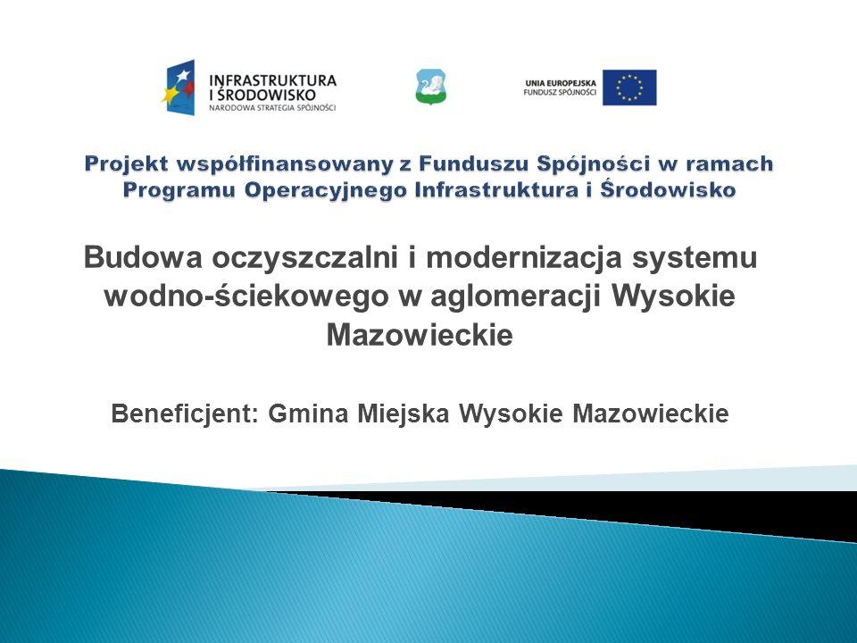 Budowa oczyszczalni i modernizacja systemu wodno-ściekowego w aglomeracji Wysokie Mazowieckie Beneficjent: Gmina Miejska Wysokie Mazowieckie