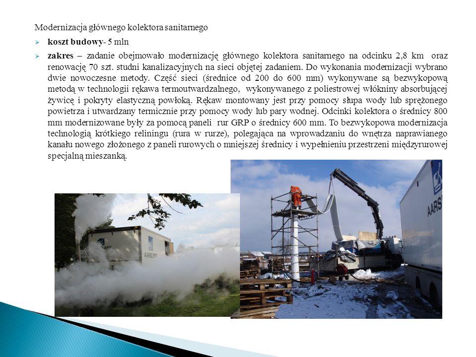 Modernizacja głównego kolektora sanitarnego  koszt budowy- 5 mln  zakres – zadanie obejmowało modernizację głównego kolektora sanitarnego na odcinku 2,8 km oraz renowację 70 szt.
