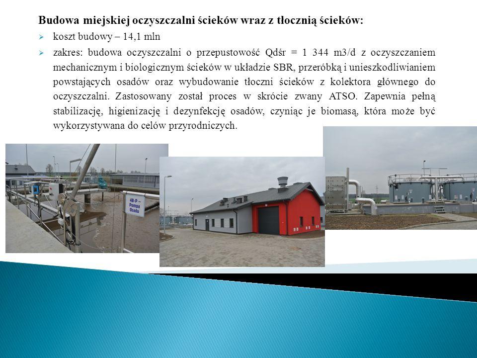 Budowa miejskiej oczyszczalni ścieków wraz z tłocznią ścieków:  koszt budowy – 14,1 mln  zakres: budowa oczyszczalni o przepustowość Qdśr = 1 344 m3/d z oczyszczaniem mechanicznym i biologicznym ścieków w układzie SBR, przeróbką i unieszkodliwianiem powstających osadów oraz wybudowanie tłoczni ścieków z kolektora głównego do oczyszczalni.