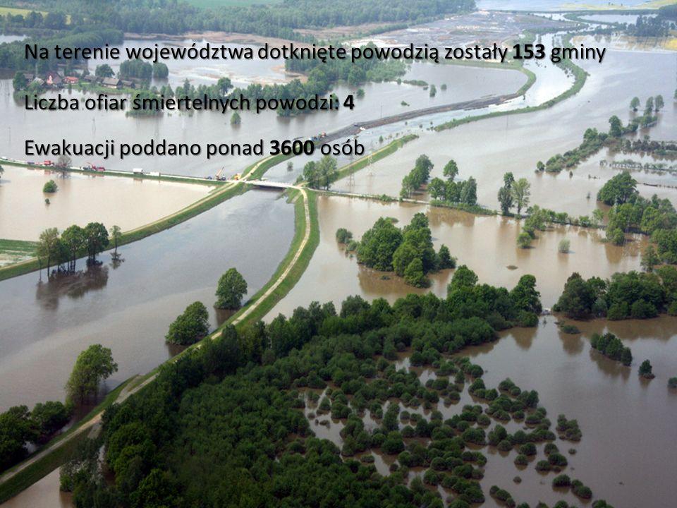 Na terenie województwa dotknięte powodzią zostały 153 gminy Liczba ofiar śmiertelnych powodzi: 4 Ewakuacji poddano ponad 3600 osób