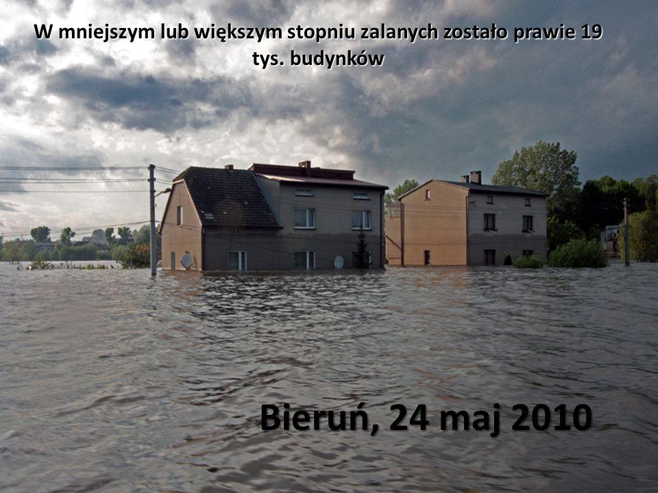 Bieruń, 24 maj 2010 W mniejszym lub większym stopniu zalanych zostało prawie 19 tys. budynków