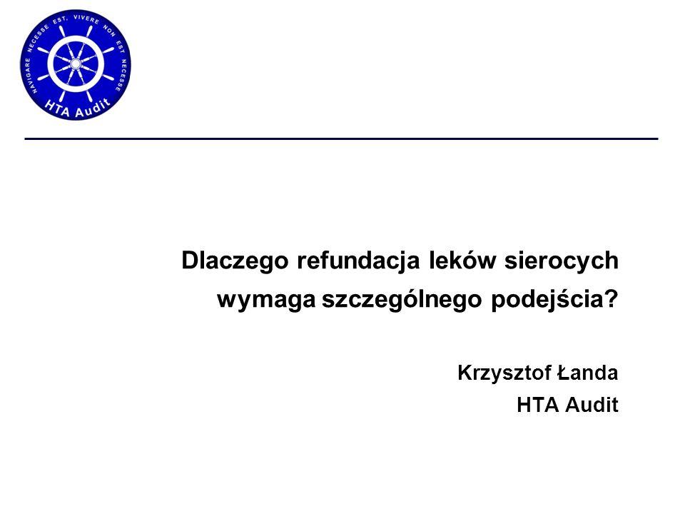 Dlaczego refundacja leków sierocych wymaga szczególnego podejścia? Krzysztof Łanda HTA Audit