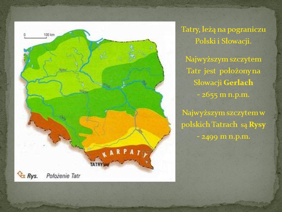 Tatry, leżą na pograniczu Polski i Słowacji. Najwyższym szczytem Tatr jest położony na Słowacji Gerlach - 2655 m n.p.m. Najwyższym szczytem w polskich