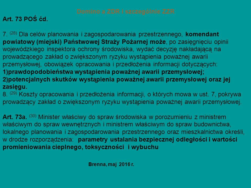 Domino a ZDR i szczególnie ZZR Art. 73 POŚ ćd. 7. (28) Dla celów planowania i zagospodarowania przestrzennego, komendant powiatowy (miejski) Państwowe
