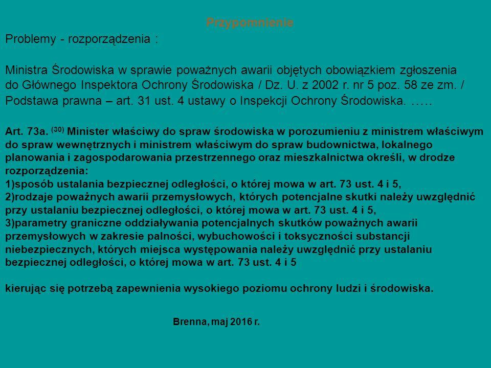 Przypomnienie Problemy - rozporządzenia : Ministra Środowiska w sprawie poważnych awarii objętych obowiązkiem zgłoszenia do Głównego Inspektora Ochrony Środowiska / Dz.