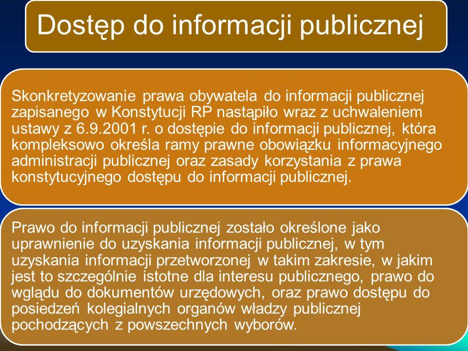 Dostęp do informacji publicznej Skonkretyzowanie prawa obywatela do informacji publicznej zapisanego w Konstytucji RP nastąpiło wraz z uchwaleniem ustawy z 6.9.2001 r.