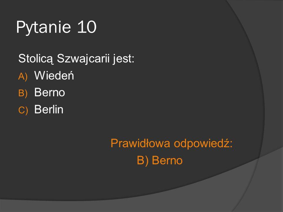 Pytanie 10 Stolicą Szwajcarii jest: A) Wiedeń B) Berno C) Berlin Prawidłowa odpowiedź: B) Berno