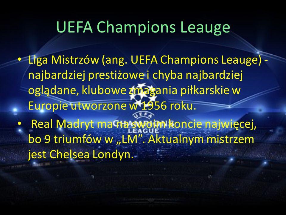 UEFA Champions Leauge Liga Mistrzów (ang. UEFA Champions Leauge) - najbardziej prestiżowe i chyba najbardziej oglądane, klubowe zmagania piłkarskie w