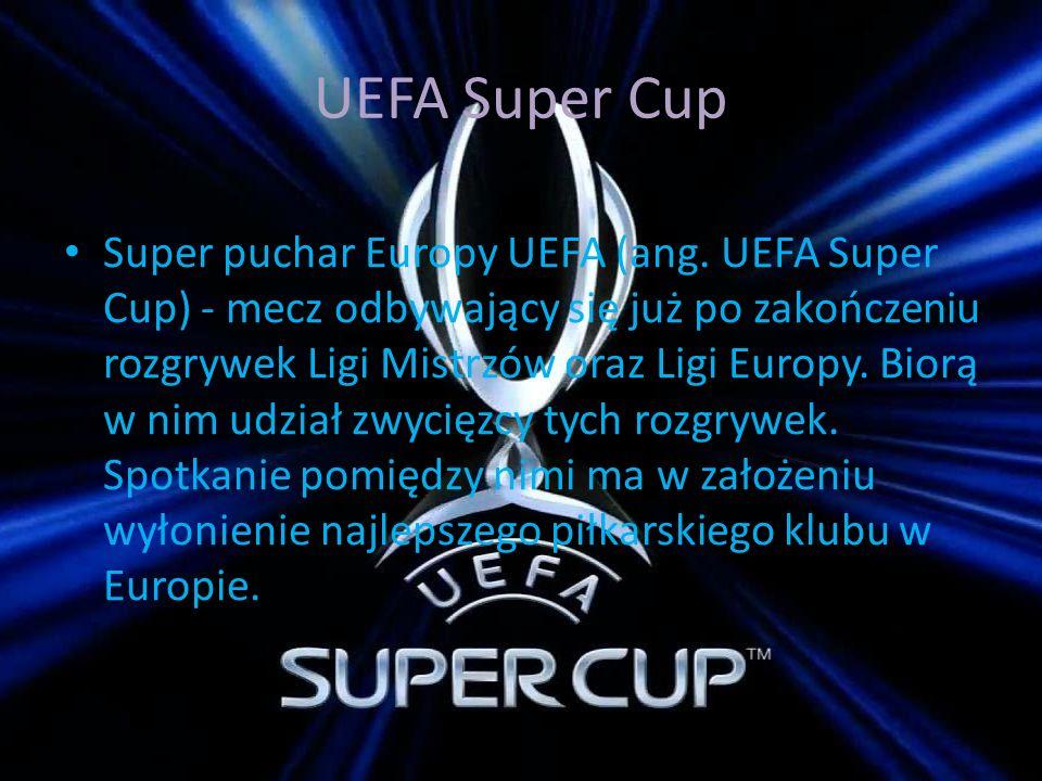 UEFA Super Cup Super puchar Europy UEFA (ang. UEFA Super Cup) - mecz odbywający się już po zakończeniu rozgrywek Ligi Mistrzów oraz Ligi Europy. Biorą
