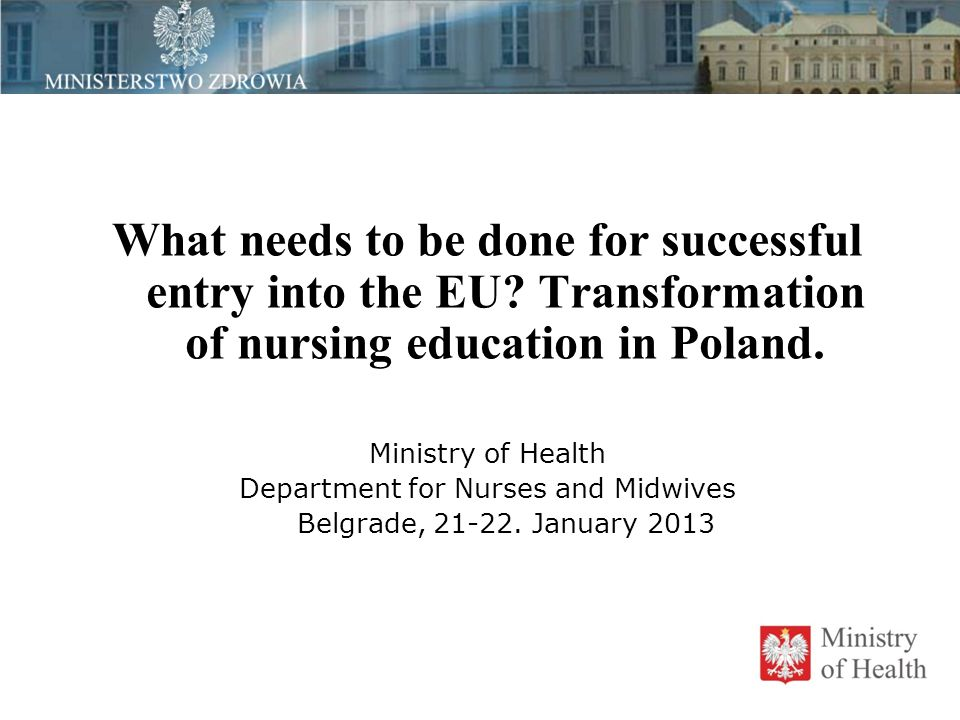 What needs to be done for successful entry into the EU? Transformation of nursing education in Poland. Ministry of Health Department for Nurses and Mi