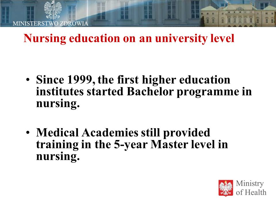 Nursing education on an university level Since 1999, the first higher education institutes started Bachelor programme in nursing.