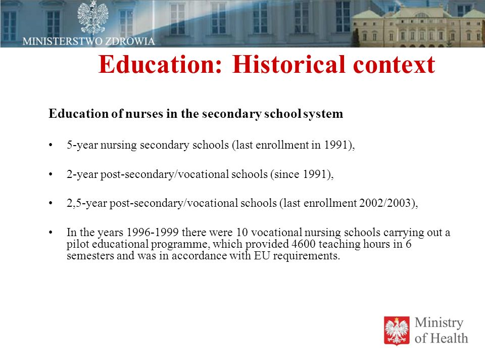 Education: Historical context Education of nurses in the secondary school system 5-year nursing secondary schools (last enrollment in 1991), 2-year po