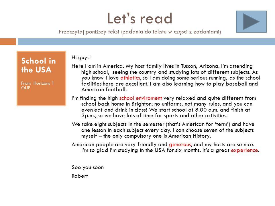 Let's read Przeczytaj poniższy tekst (zadania do tekstu w części z zadaniami) School in the USA From Horizons 1 OUP Hi guys! Here I am in America. My