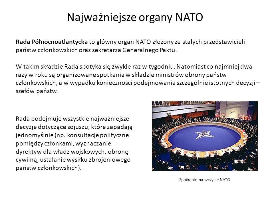 Najważniejsze organy NATO Rada Północnoatlantycka to główny organ NATO złożony ze stałych przedstawicieli państw członkowskich oraz sekretarza Generalnego Paktu.