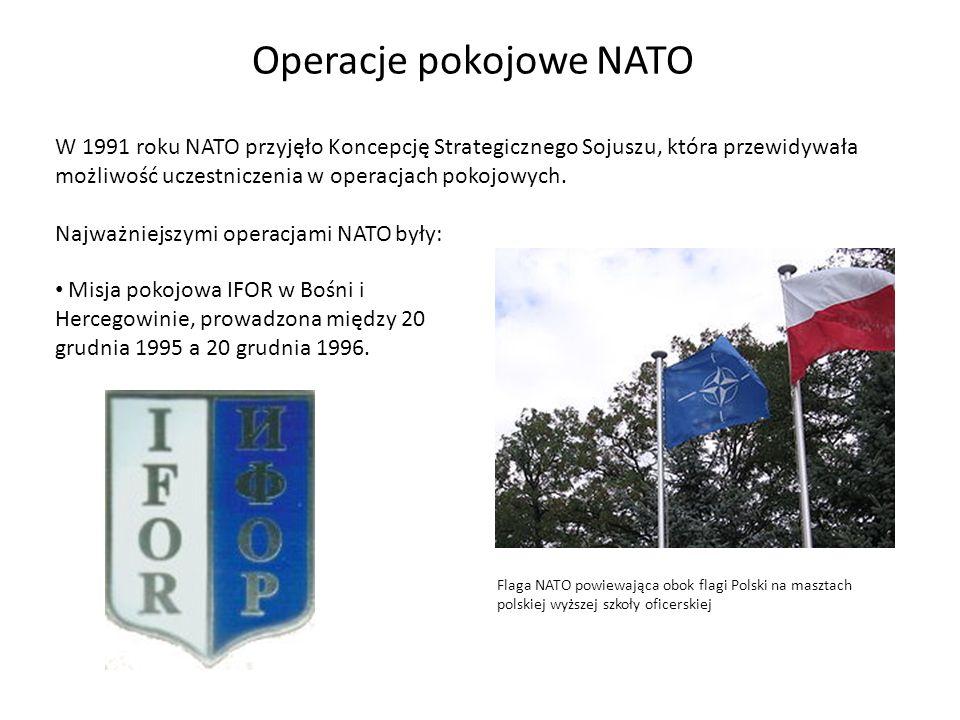 Operacje pokojowe NATO W 1991 roku NATO przyjęło Koncepcję Strategicznego Sojuszu, która przewidywała możliwość uczestniczenia w operacjach pokojowych.