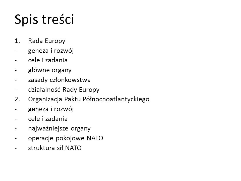 Spis treści 1.Rada Europy -geneza i rozwój -cele i zadania -główne organy -zasady członkowstwa -działalność Rady Europy 2.