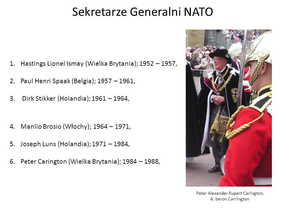 Sekretarze Generalni NATO 1.Hastings Lionel Ismay (Wielka Brytania); 1952 – 1957, 2.Paul Henri Spaak (Belgia); 1957 – 1961, 3.