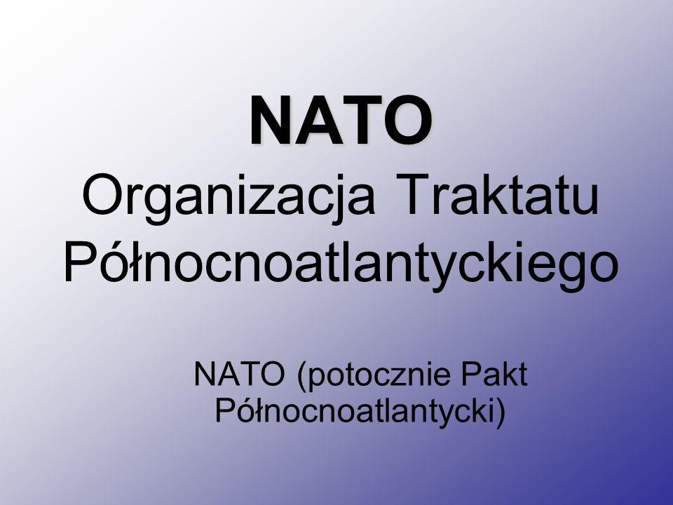 NATO NATO Organizacja Traktatu Północnoatlantyckiego NATO (potocznie Pakt Północnoatlantycki)
