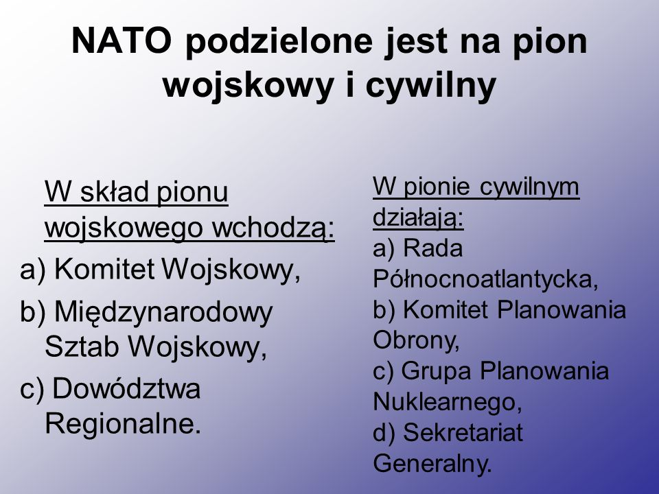 Rada Północnoatlantycka Najważniejszy organ cywilny Rada Północnoatlantycka Jest najważniejszym organem decyzyjnym NATO.