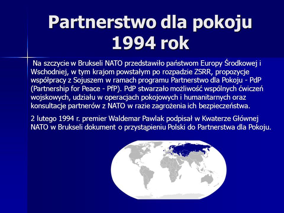 Partnerstwo dla pokoju 1994 rok Na szczycie w Brukseli NATO przedstawiło państwom Europy Środkowej i Wschodniej, w tym krajom powstałym po rozpadzie ZSRR, propozycje współpracy z Sojuszem w ramach programu Partnerstwo dla Pokoju - PdP (Partnership for Peace - PfP).