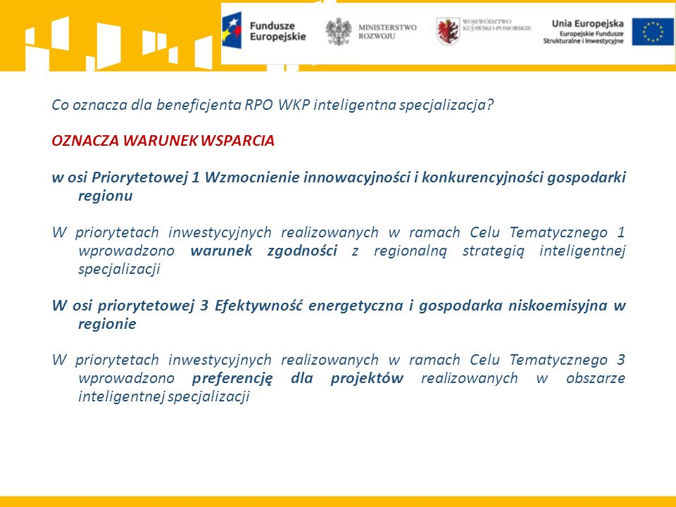 Co oznacza dla beneficjenta RPO WKP inteligentna specjalizacja? OZNACZA WARUNEK WSPARCIA w osi Priorytetowej 1 Wzmocnienie innowacyjności i konkurency