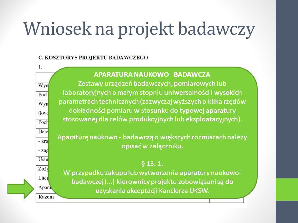 Wniosek na projekt badawczy APARATURA NAUKOWO - BADAWCZA Zestawy urządzeń badawczych, pomiarowych lub laboratoryjnych o małym stopniu uniwersalności i wysokich parametrach technicznych (zazwyczaj wyższych o kilka rzędów dokładności pomiaru w stosunku do typowej aparatury stosowanej dla celów produkcyjnych lub eksploatacyjnych).