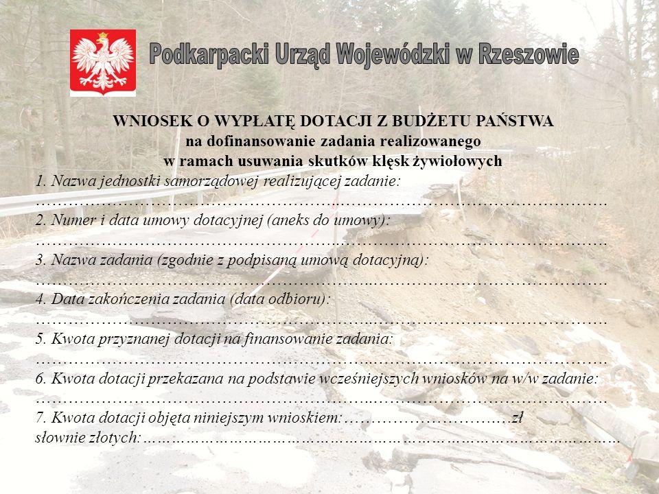 Dotacja zostaje uruchomiona na podstawie decyzji Ministra Finansów wydanej na wniosek Wojewody, pozytywnie zaopiniowany przez Ministra Spraw Wewnętrznych i Administracji.