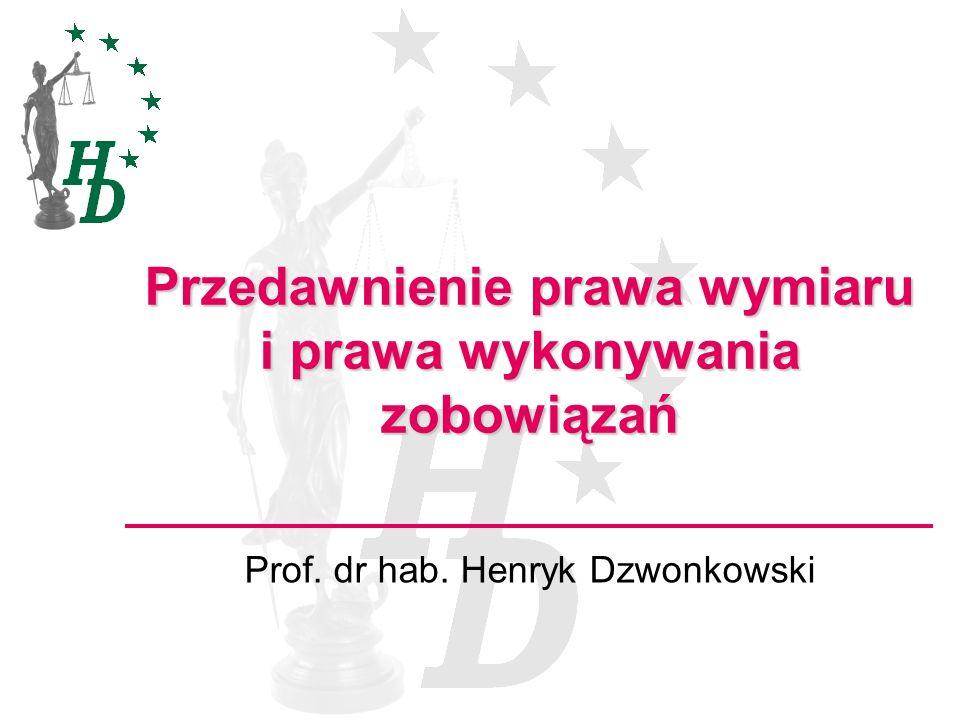 Przedawnienie prawa wymiaru i prawa wykonywania zobowiązań Prof. dr hab. Henryk Dzwonkowski