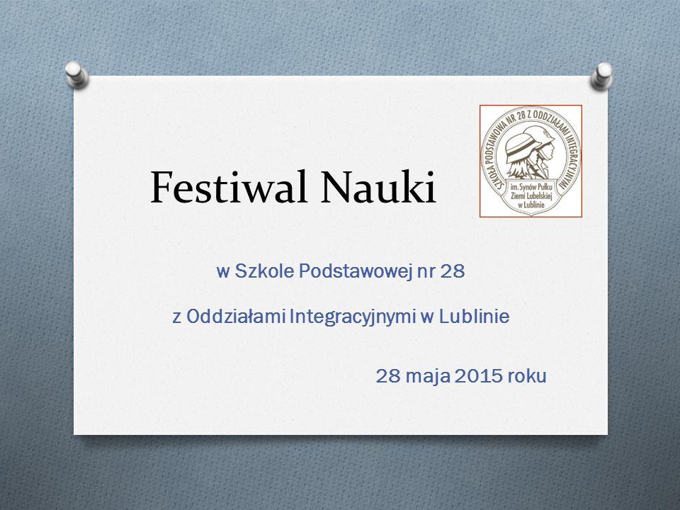 Festiwal Nauki w Szkole Podstawowej nr 28 z Oddziałami Integracyjnymi w Lublinie 28 maja 2015 roku