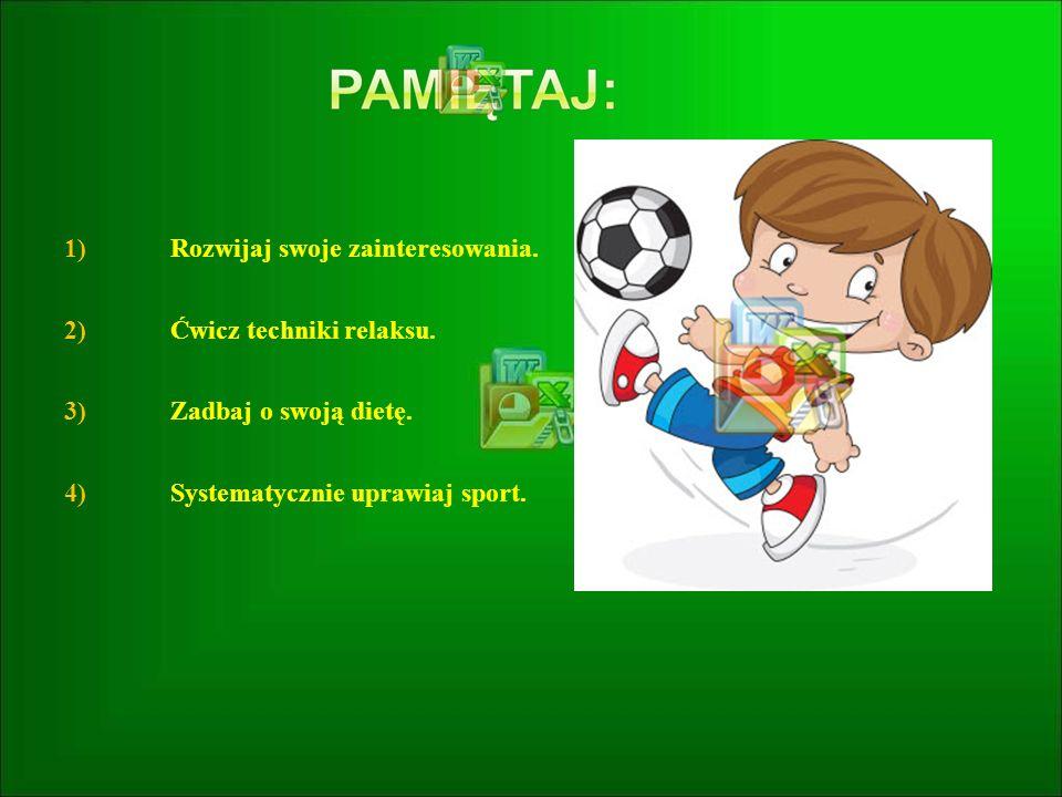 1) Rozwijaj swoje zainteresowania. 2) Ćwicz techniki relaksu. 3) Zadbaj o swoją dietę. 4) Systematycznie uprawiaj sport.