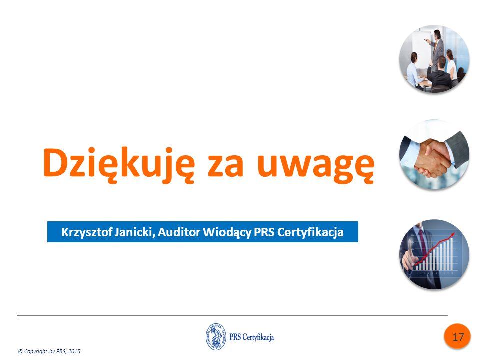 Dziękuję za uwagę © Copyright by PRS, 2015 Krzysztof Janicki, Auditor Wiodący PRS Certyfikacja 17
