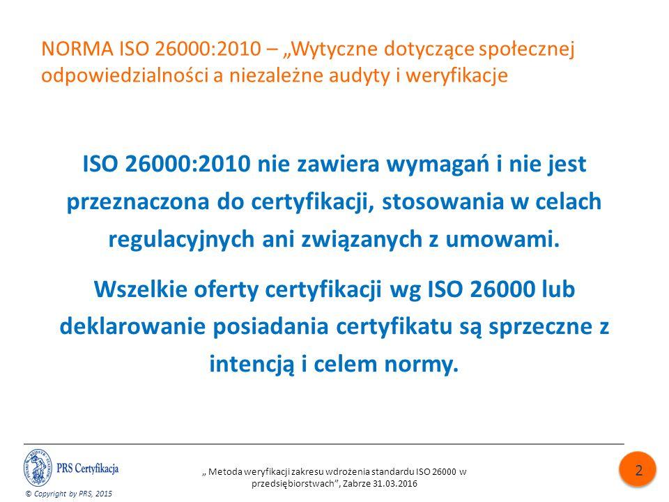"""NORMA ISO 26000:2010 – """"Wytyczne dotyczące społecznej odpowiedzialności a niezależne audyty i weryfikacje ISO 26000:2010 nie zawiera wymagań i nie jest przeznaczona do certyfikacji, stosowania w celach regulacyjnych ani związanych z umowami."""