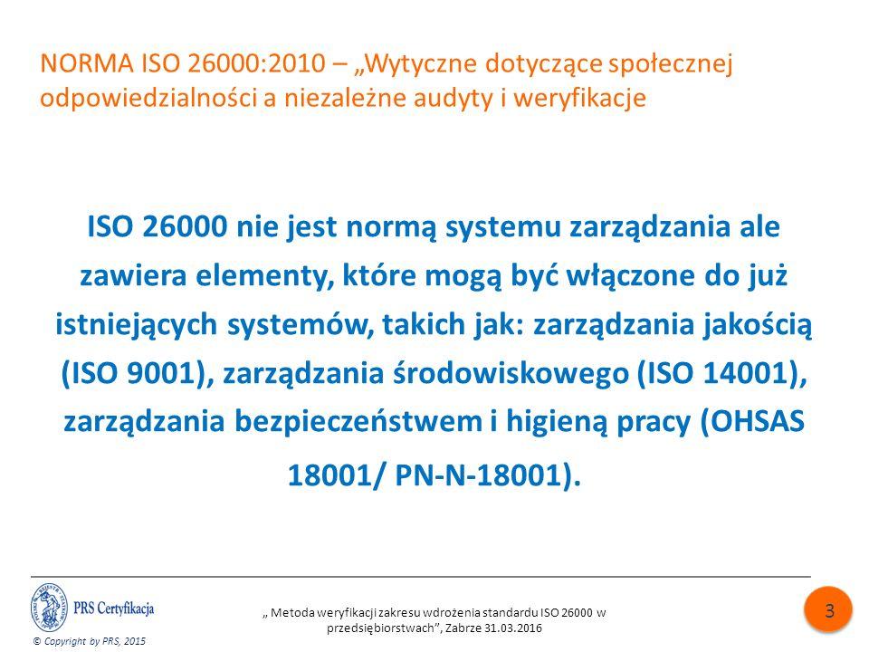 """NORMA ISO 26000:2010 – """"Wytyczne dotyczące społecznej odpowiedzialności a niezależne audyty i weryfikacje ISO 26000 nie jest normą systemu zarządzania ale zawiera elementy, które mogą być włączone do już istniejących systemów, takich jak: zarządzania jakością (ISO 9001), zarządzania środowiskowego (ISO 14001), zarządzania bezpieczeństwem i higieną pracy (OHSAS 18001/ PN-N-18001)."""